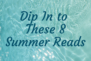 Dip In to These 8 Summer Reads…