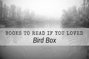 "Books to Read When You're Finished Watching ""Bird Box"""