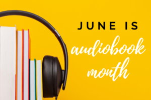 Celebrate June is Audiobook Month!