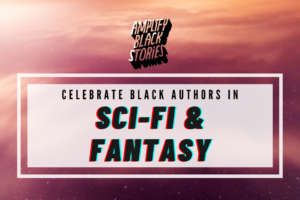 Celebrate Black Sci-Fi & Fantasy Authors
