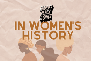 #AmplifyBlackStories in Women's History
