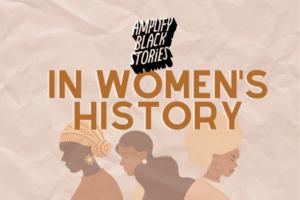 #AmplifyBlackStories in Women's History